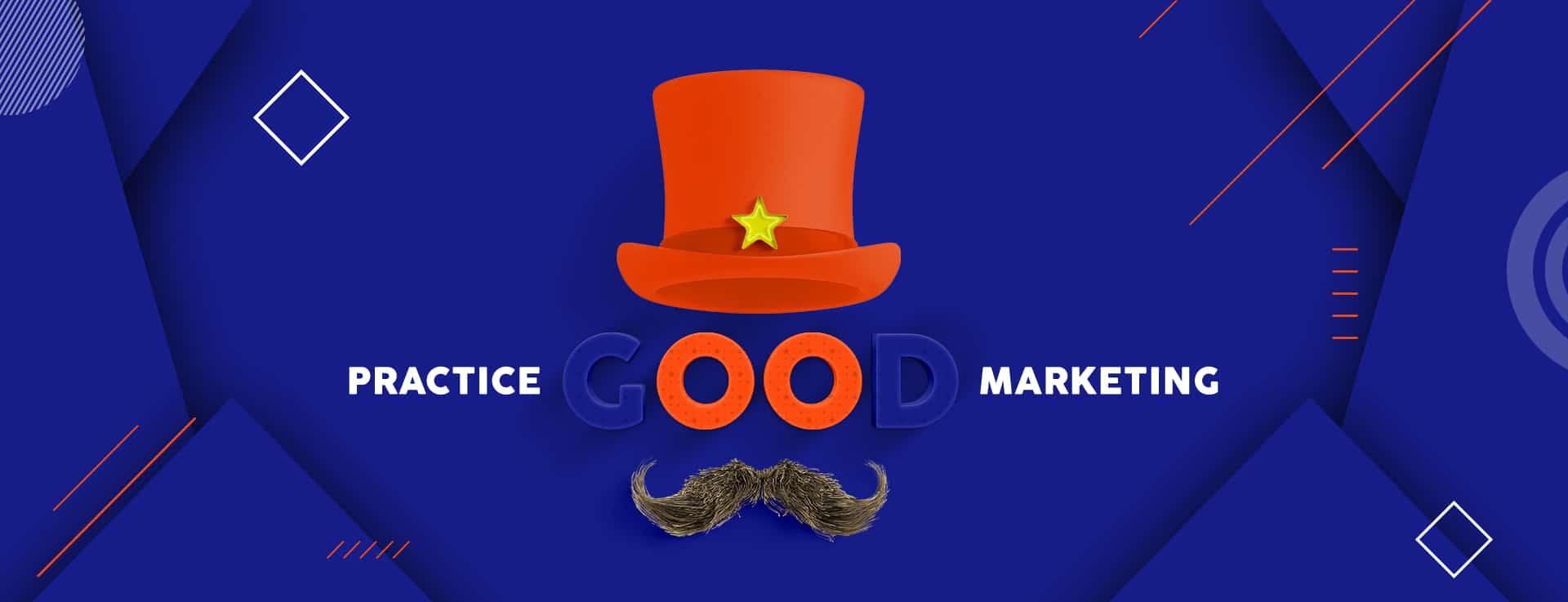 Practice Good Marketing